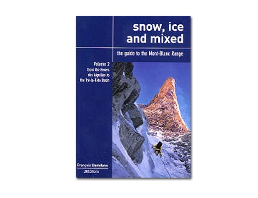 Snow, Ice and Mixed - A Guide To The Mont Blanc - Volume Two