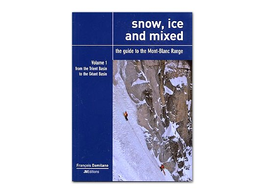 Snow, Ice and Mixed - A Guide To The Mont Blanc Range - Volume One
