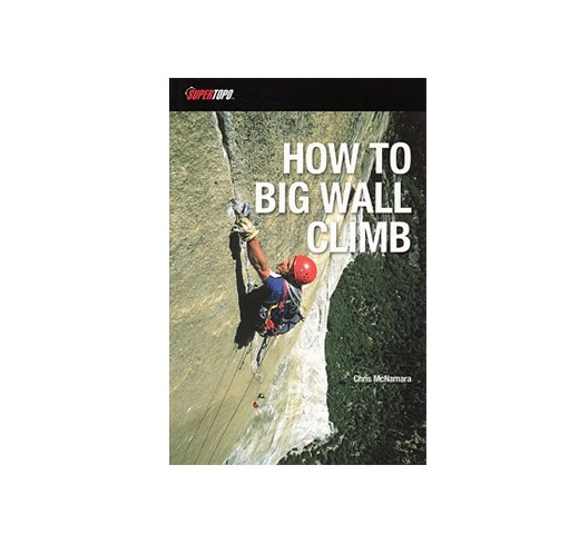 How to Big Wall Climb - Supertopo